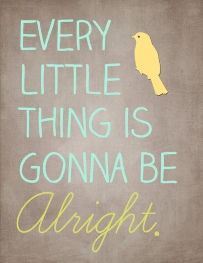 every little thing is gonna be alright